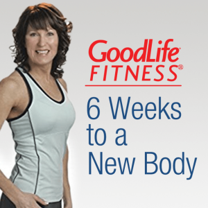 Goodlife Fitness: 6 Weeks To A New Body